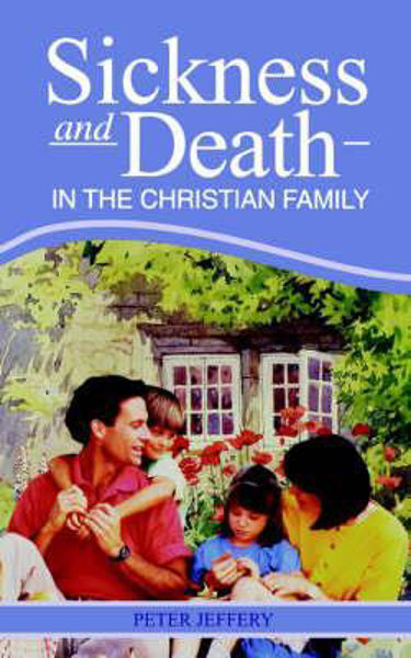 Picture of SICKNESS AND DEATH IN THE CHRISTIAN FAM
