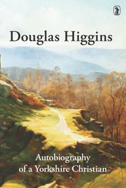 Picture of DOUGLAS HIGGINS An autobiography of a Yorkshire Christian