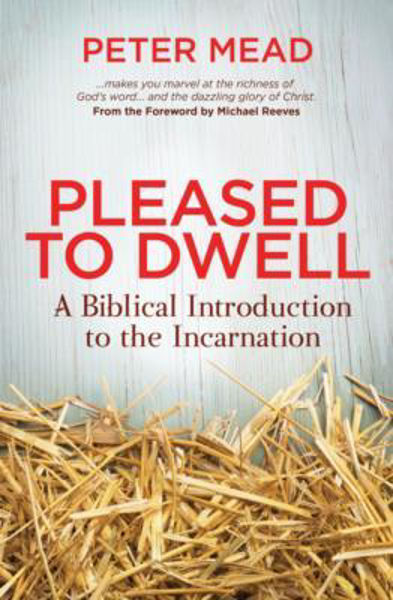 Picture of PLEASED TO DWELL A Biblical Introduction to the Incarnation