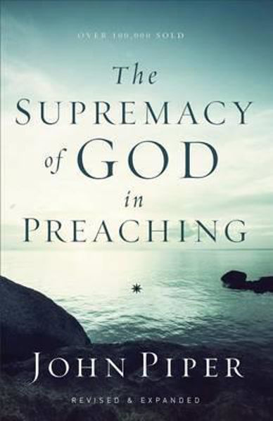 Picture of SUPREMACY OF GOD IN PREACHING