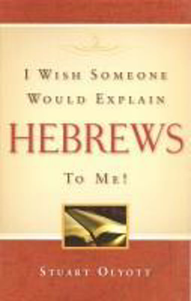 Picture of I WISH SOMEONE WOULD EXPLAIN HEBREWS TO ME!