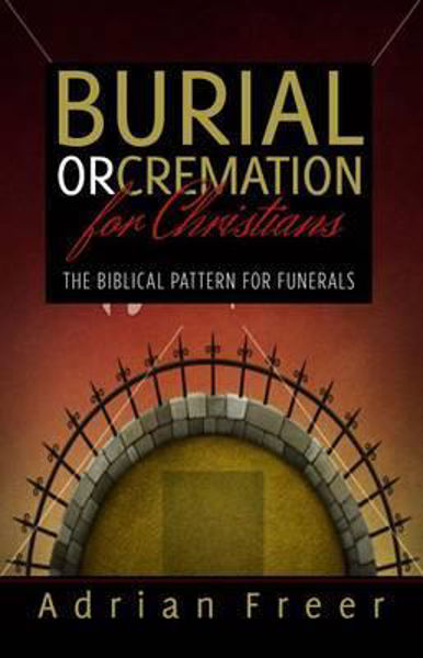 Picture of BURIAL or CREMATION FOR CHRISTIANS?