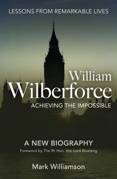 Picture of WILLIAM WILBERFORCE Achieving the impossible