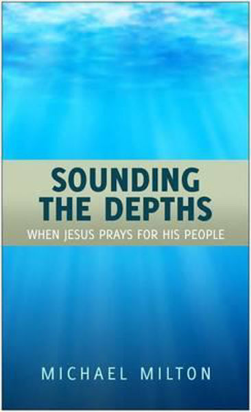 Picture of SOUNDING THE DEPTHS when Jesus prays for His people