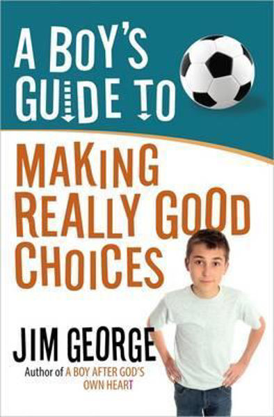 Picture of A BOYS GUIDE TO MAKING REALLY GOOD CHOICE Jim George