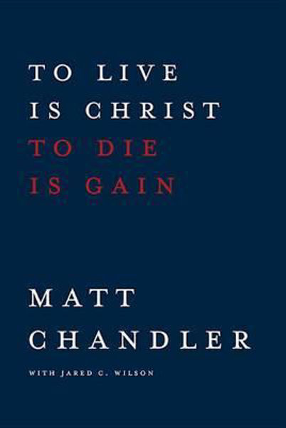 Picture of TO LIVE IS CHRIST to die is gain (clothbound)