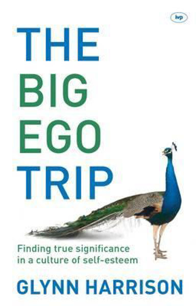 Picture of THE BIG EGO TRIP Finding true significance in a culture of self-esteem