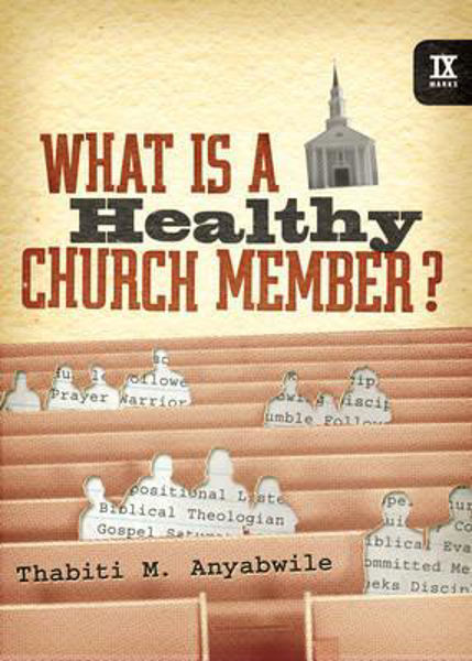 Picture of 9Marks WHAT IS A HEALTHY CHURCH MEMBER ?