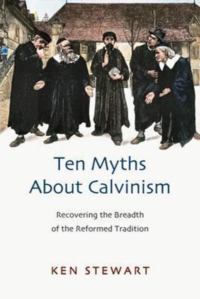 Picture of TEN MYTHS ABOUT CALVINISM