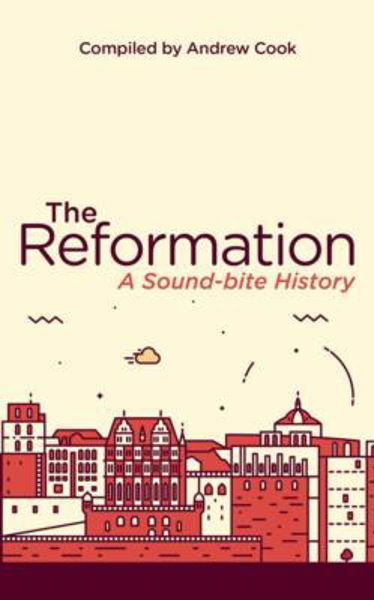 Picture of THE REFORMATION A sound-bite history