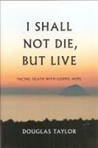 Picture of I SHALL NOT DIE BUT LIVE Facing death