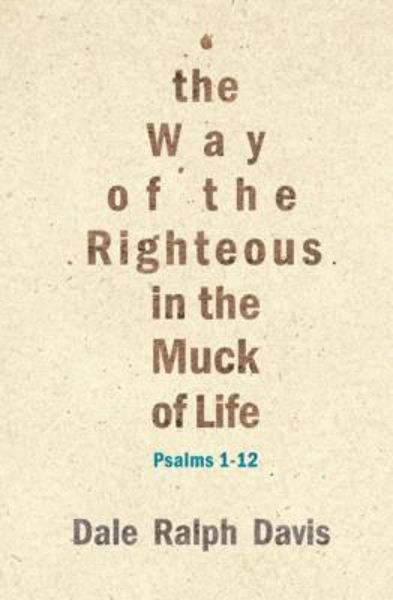 Picture of THE WAY OF THE RIGHTEOUS IN THE MUCK OF LIFE Psalms 1-12