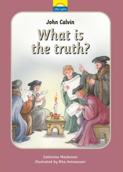 Picture of LITTLE LIGHTS/#7 What is Truth? John Calvin