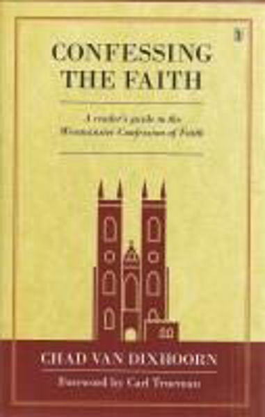 Picture of CONFESSING THE FAITH A reader's guide to the Westminster Confession 1646