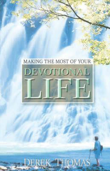 Picture of MAKING THE MOST OF YOUR DEVOTIONAL LIFE