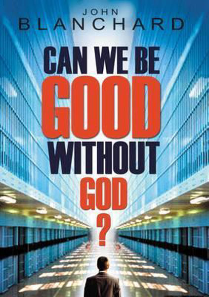 Picture of CAN WE BE GOOD WITHOUT GOD?