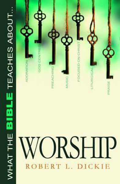 Picture of WHAT THE BIBLE TEACHES ABOUT...WORSHIP