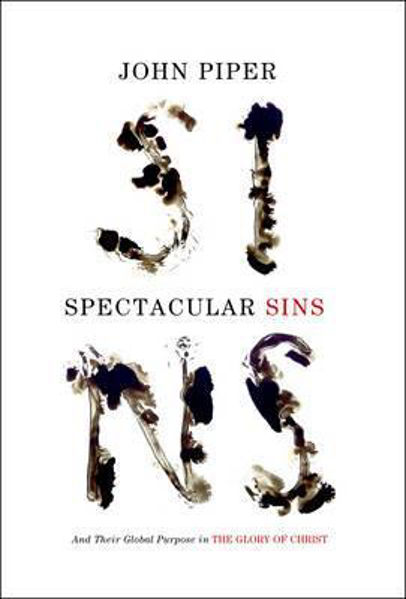 Picture of SPECTACULAR SINS and their global purpose in the glory of Christ John Piper
