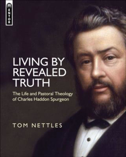 Picture of LIVING BY REVEALED TRUTH Charles Spurgeon