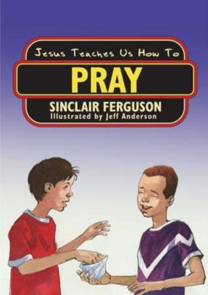 Picture of JESUS TEACHES US HOW TO PRAY