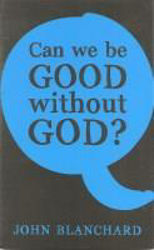 Picture of CAN WE BE GOOD WITHOUT GOD? Revised