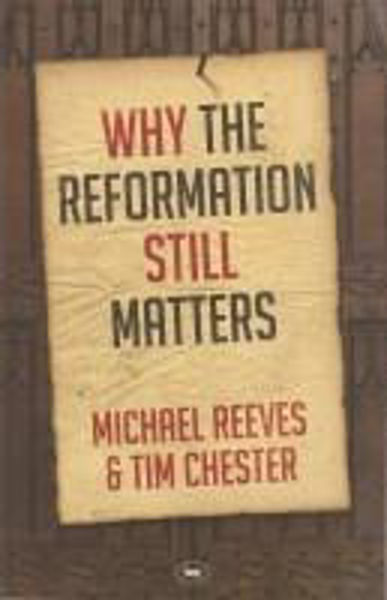 Picture of WHY THE REFORMATION STILL MATTERS