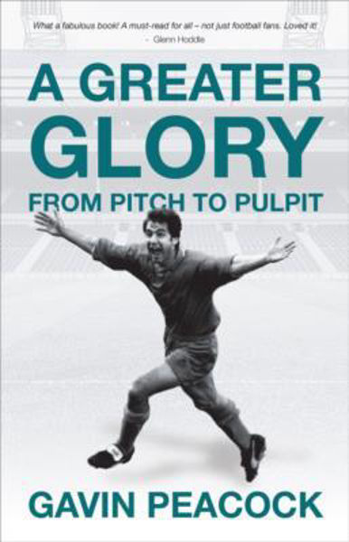 Picture of A GREATER GLORY From pitch to pulpit